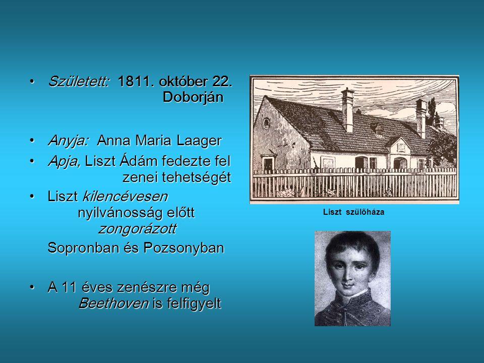 •S•S•S•Született: 1811. október 22. Doborján •A•A•A•Anyja: Anna Maria Laager •A•A•A•Apja, Liszt Ádám fedezte fel zenei tehetségét •L•L•L•Liszt kilencé