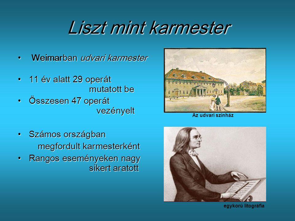 Liszt mint karmester • W• W• W• Weimarban udvari karmester •1•1•1•11 év alatt 29 operát mutatott be •Ö•Ö•Ö•Összesen 47 operát vezényelt •S•S•S•Számos