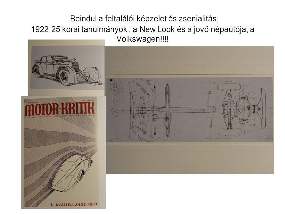 Beindul a feltalálói képzelet és zsenialitás; 1922-25 korai tanulmányok ; a New Look és a jövő népautója; a Volkswagen!!!!