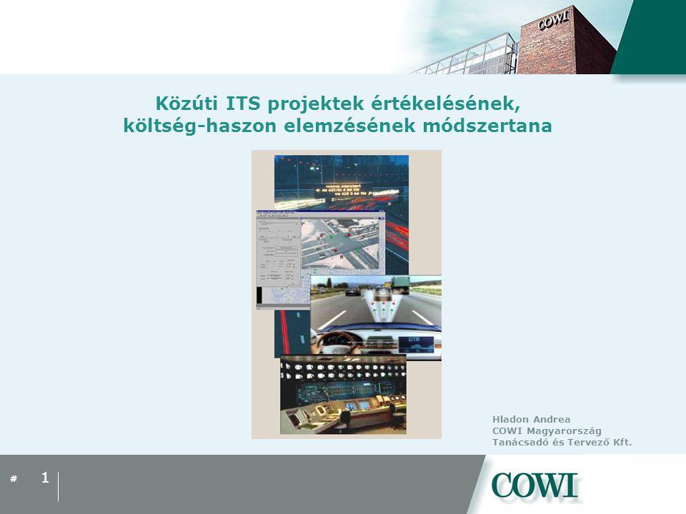 # Közúti ITS projektek értékelésének, költség-haszon elemzésének módszertana 1 Hladon Andrea COWI Magyarország Tanácsadó és Tervező Kft.