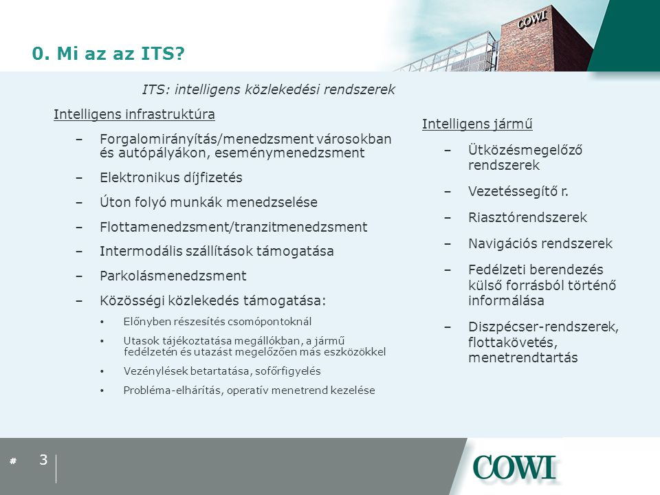 # 0. Mi az az ITS? ITS: intelligens közlekedési rendszerek Intelligens infrastruktúra –Forgalomirányítás/menedzsment városokban és autópályákon, esemé