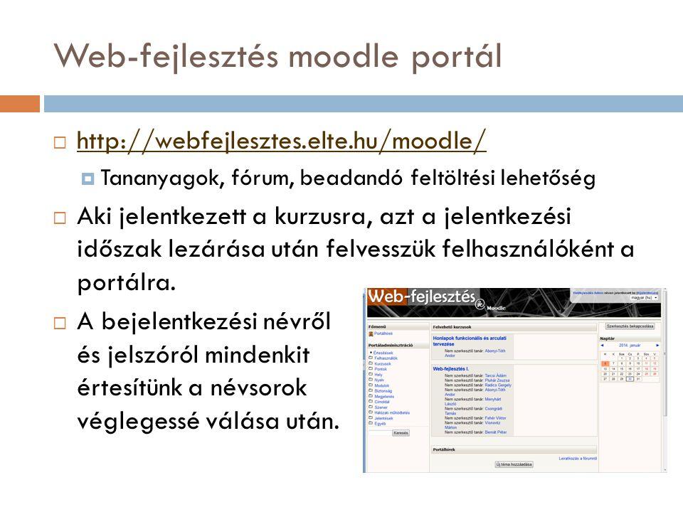 Web-fejlesztés moodle portál  http://webfejlesztes.elte.hu/moodle/ http://webfejlesztes.elte.hu/moodle/  Tananyagok, fórum, beadandó feltöltési lehe
