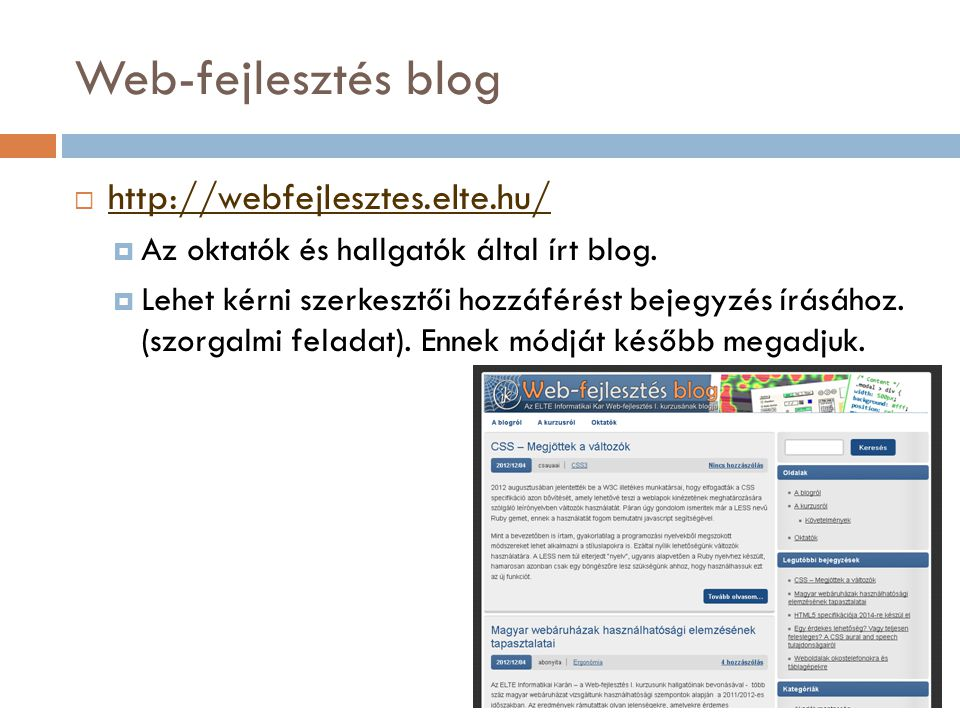 Web-fejlesztés blog  http://webfejlesztes.elte.hu/ http://webfejlesztes.elte.hu/  Az oktatók és hallgatók által írt blog.  Lehet kérni szerkesztői