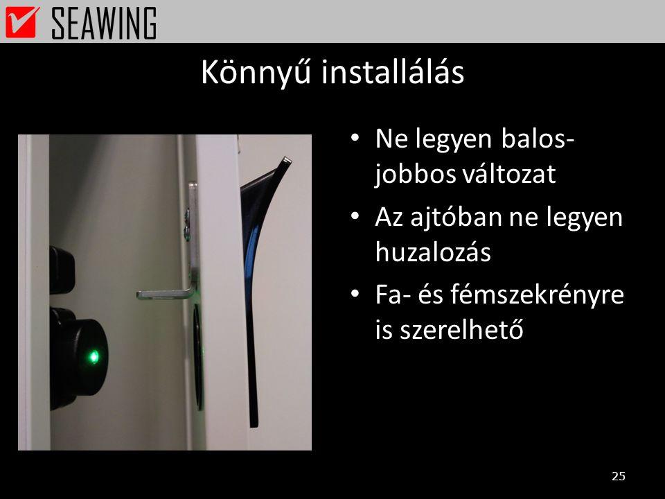Könnyű installálás • Ne legyen balos- jobbos változat • Az ajtóban ne legyen huzalozás • Fa- és fémszekrényre is szerelhető 25