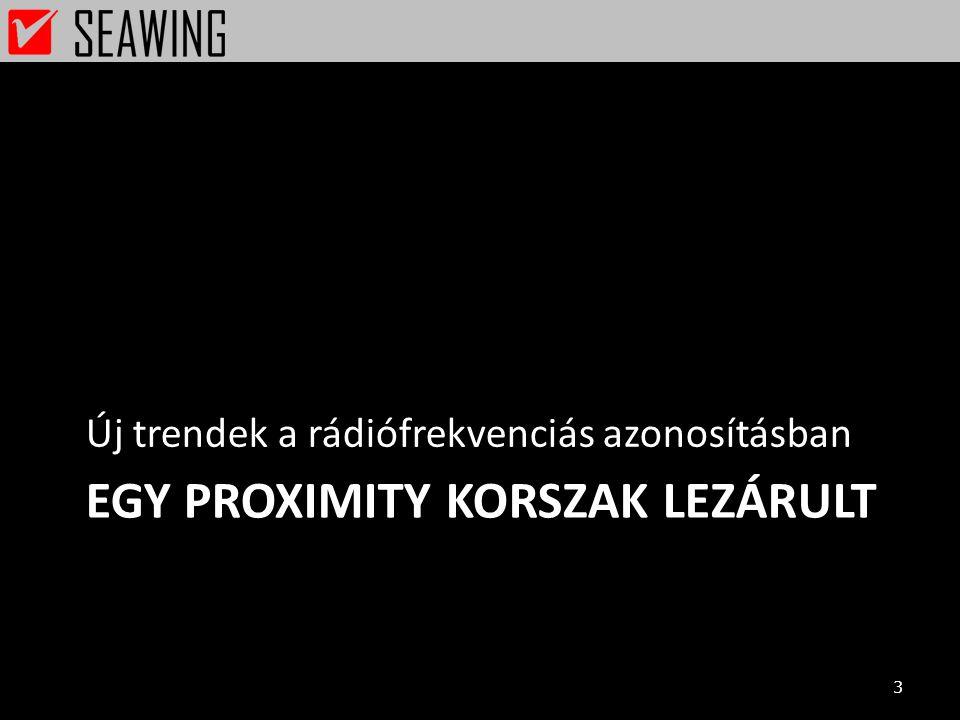EGY PROXIMITY KORSZAK LEZÁRULT Új trendek a rádiófrekvenciás azonosításban 3