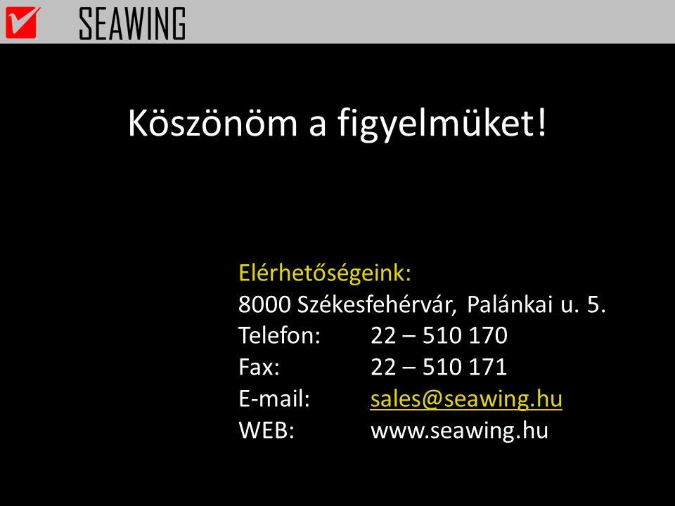 Köszönöm a figyelmüket! Elérhetőségeink: 8000 Székesfehérvár, Palánkai u. 5. Telefon:22 – 510 170 Fax:22 – 510 171 E-mail:sales@seawing.husales@seawin