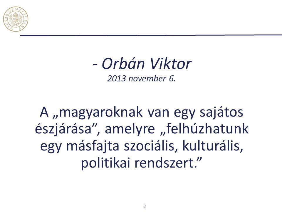 """- Orbán Viktor 2013 november 6. A """"magyaroknak van egy sajátos észjárása"""", amelyre """"felhúzhatunk egy másfajta szociális, kulturális, politikai rendsze"""