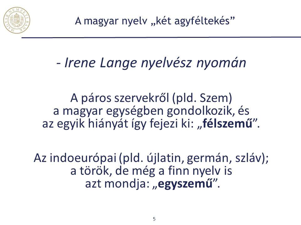 """A magyar nyelv """"két agyféltekés"""" - Irene Lange nyelvész nyomán A páros szervekről (pld. Szem) a magyar egységben gondolkozik, és az egyik hiányát így"""