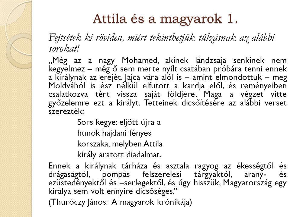"""Attila és a magyarok 1. Fejtsétek ki röviden, miért tekinthetjük túlzásnak az alábbi sorokat! """"Még az a nagy Mohamed, akinek lándzsája senkinek nem ke"""