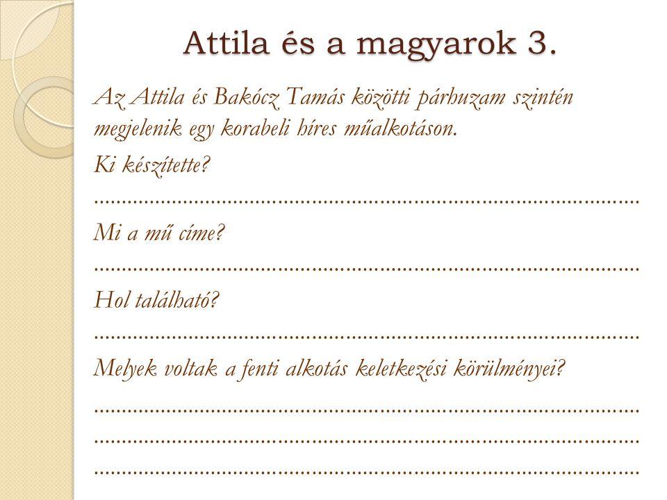 Attila és a magyarok 3. Az Attila és Bakócz Tamás közötti párhuzam szintén megjelenik egy korabeli híres műalkotáson. Ki készítette?..................
