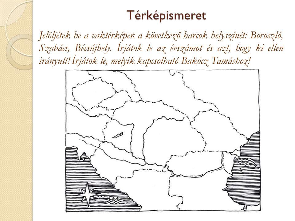 Térképismeret Jelöljétek be a vaktérképen a következő harcok helyszínét: Boroszló, Szabács, Bécsújhely. Írjátok le az évszámot és azt, hogy ki ellen i