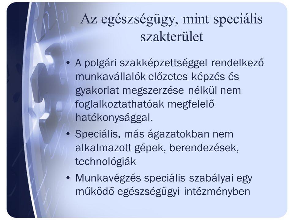 Az egészségügy, mint speciális szakterület •A polgári szakképzettséggel rendelkező munkavállalók előzetes képzés és gyakorlat megszerzése nélkül nem f