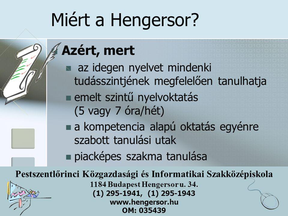 Pestszentlőrinci Közgazdasági és Informatikai Szakközépiskola 1184 Budapest Hengersor u. 34. (1) 295-1941, (1) 295-1943 www.hengersor.hu OM: 035439 Mi