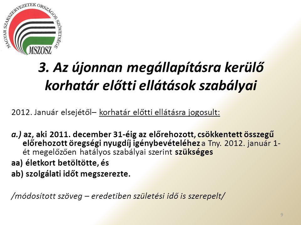 3. Az újonnan megállapításra kerülő korhatár előtti ellátások szabályai 2012. Január elsejétől– korhatár előtti ellátásra jogosult: a.) az, aki 2011.
