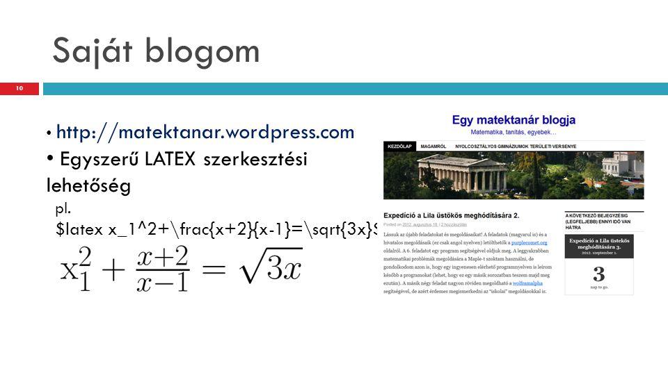 Saját blogom • http://matektanar.wordpress.com • Egyszerű LATEX szerkesztési lehetőség pl. $latex x_1^2+\frac{x+2}{x-1}=\sqrt{3x}$ 10