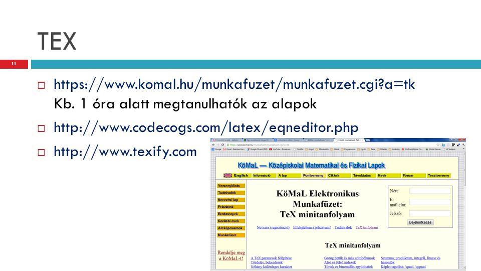 TEX  https://www.komal.hu/munkafuzet/munkafuzet.cgi?a=tk Kb. 1 óra alatt megtanulhatók az alapok  http://www.codecogs.com/latex/eqneditor.php  http