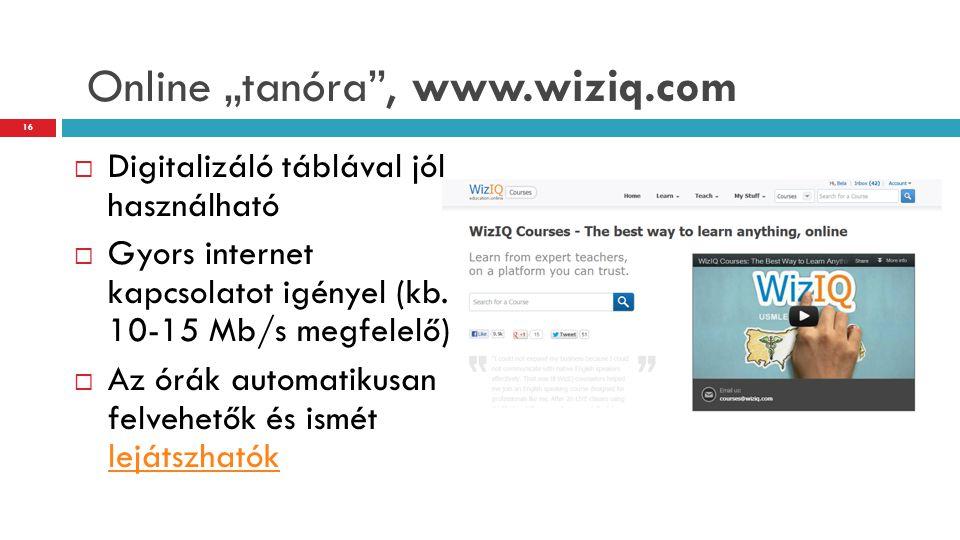 """Online """"tanóra"""", www.wiziq.com  Digitalizáló táblával jól használható  Gyors internet kapcsolatot igényel (kb. 10-15 Mb/s megfelelő)  Az órák autom"""