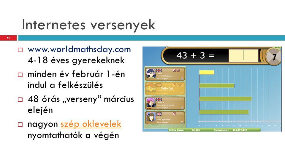 """Internetes versenyek  www.worldmathsday.com 4-18 éves gyerekeknek  minden év február 1-én indul a felkészülés  48 órás """"verseny"""" március elején  n"""