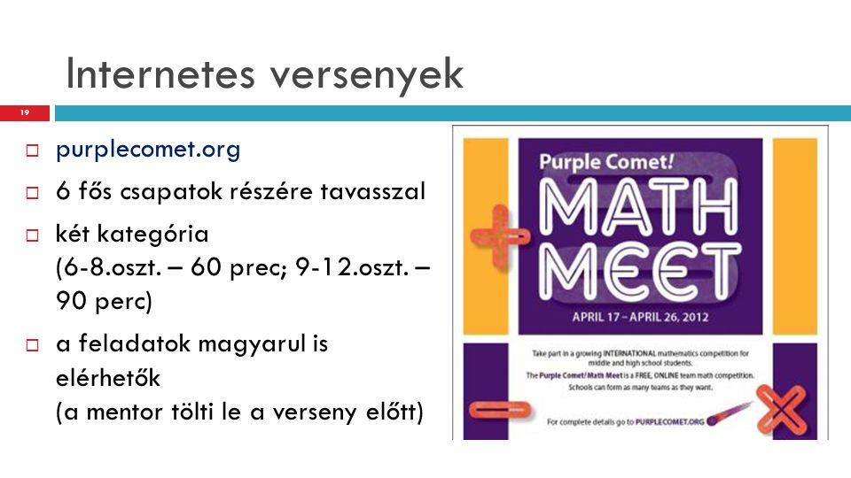 Internetes versenyek  purplecomet.org  6 fős csapatok részére tavasszal  két kategória (6-8.oszt. – 60 prec; 9-12.oszt. – 90 perc)  a feladatok ma