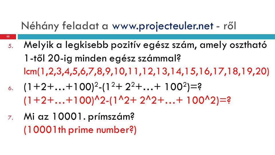 Néhány feladat a www.projecteuler.net - ről 5. Melyik a legkisebb pozitív egész szám, amely osztható 1-től 20-ig minden egész számmal? lcm(1,2,3,4,5,6