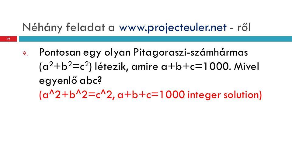 Néhány feladat a www.projecteuler.net - ről 9. Pontosan egy olyan Pitagoraszi-számhármas (a 2 +b 2 =c 2 ) létezik, amire a+b+c=1000. Mivel egyenlő abc