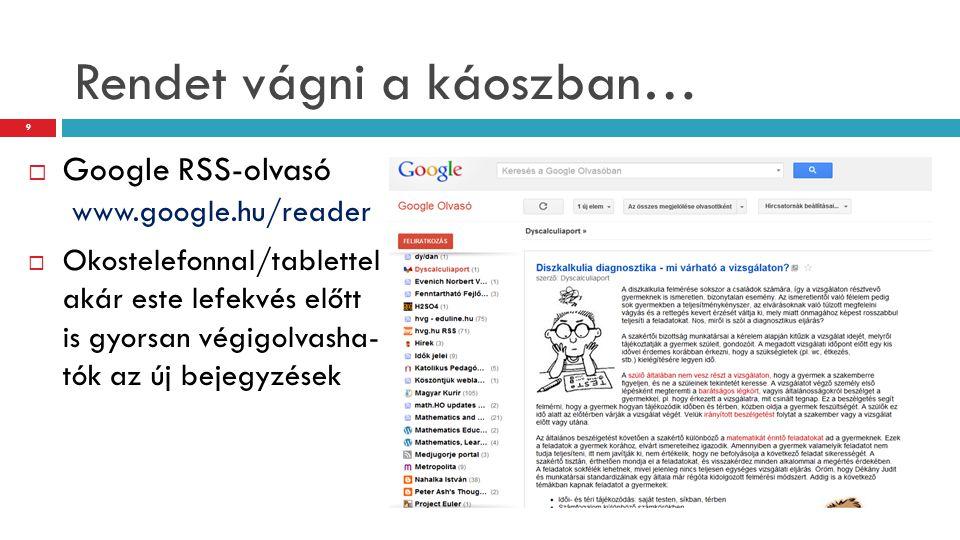 Rendet vágni a káoszban…  Google RSS-olvasó www.google.hu/reader  Okostelefonnal/tablettel akár este lefekvés előtt is gyorsan végigolvasha- tók az