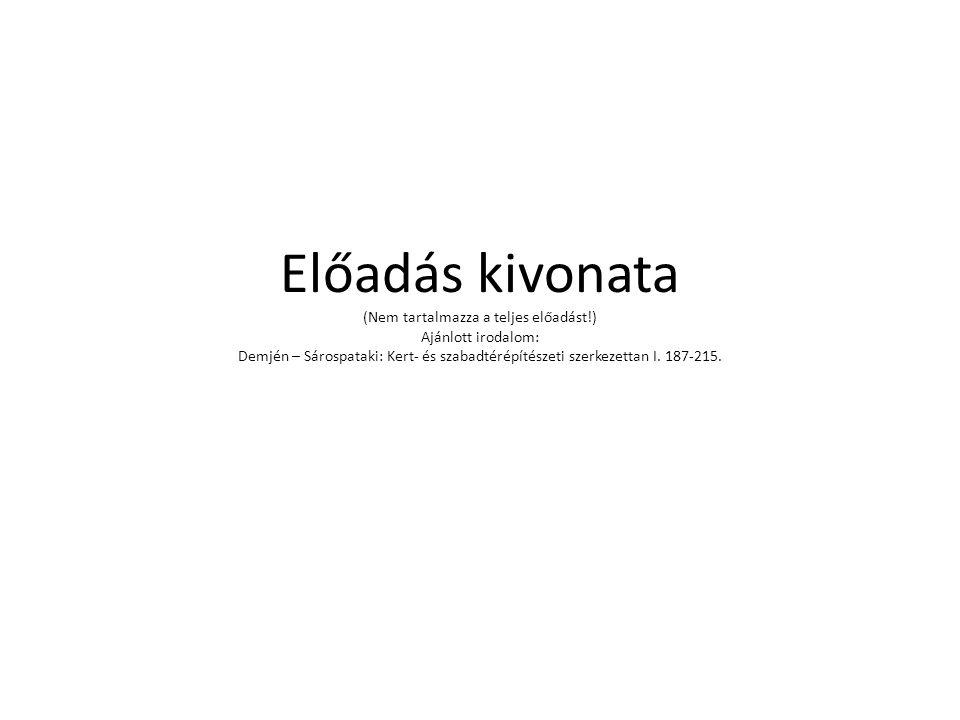Előadás kivonata (Nem tartalmazza a teljes előadást!) Ajánlott irodalom: Demjén – Sárospataki: Kert- és szabadtérépítészeti szerkezettan I. 187-215.