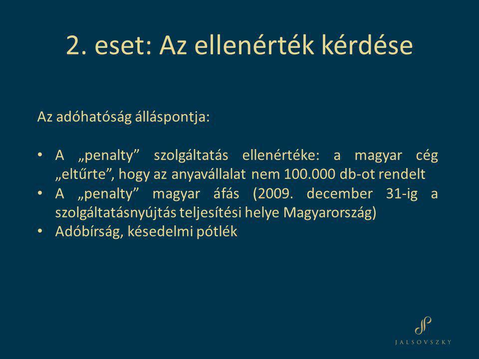"""Az adóhatóság álláspontja: • A """"penalty"""" szolgáltatás ellenértéke: a magyar cég """"eltűrte"""", hogy az anyavállalat nem 100.000 db-ot rendelt • A """"penalty"""
