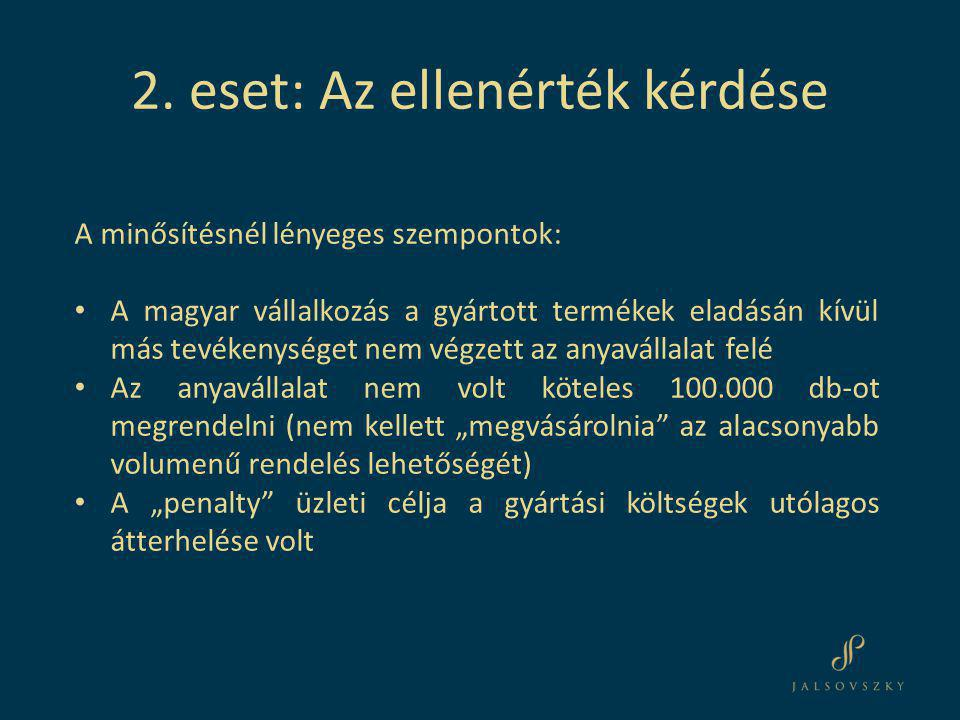 A minősítésnél lényeges szempontok: • A magyar vállalkozás a gyártott termékek eladásán kívül más tevékenységet nem végzett az anyavállalat felé • Az