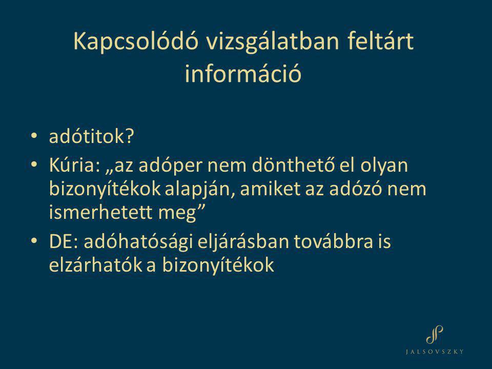 """Kapcsolódó vizsgálatban feltárt információ • adótitok? • Kúria: """"az adóper nem dönthető el olyan bizonyítékok alapján, amiket az adózó nem ismerhetett"""