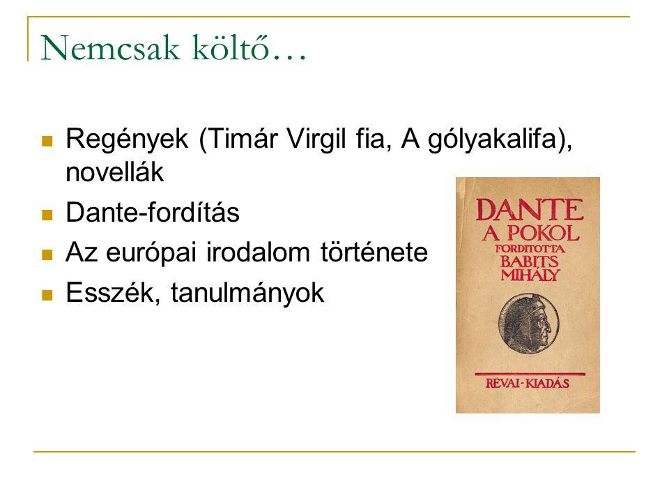 Nemcsak költő…  Regények (Timár Virgil fia, A gólyakalifa), novellák  Dante-fordítás  Az európai irodalom története  Esszék, tanulmányok