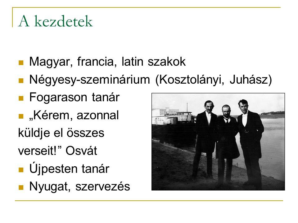 """A kezdetek  Magyar, francia, latin szakok  Négyesy-szeminárium (Kosztolányi, Juhász)  Fogarason tanár  """"Kérem, azonnal küldje el összes verseit!"""""""