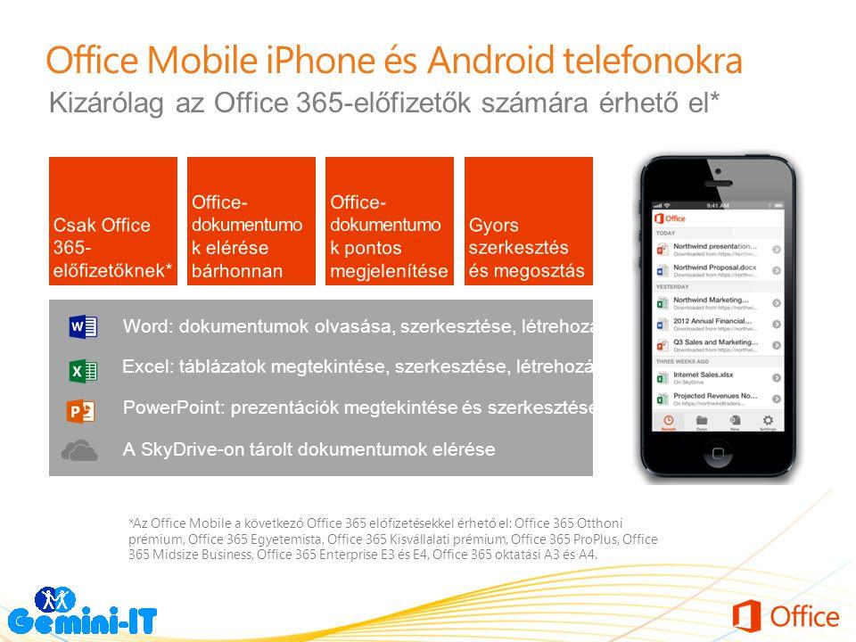 Office Mobile iPhone és Android telefonokra Kizárólag az Office 365-előfizetők számára érhető el* Word: dokumentumok olvasása, szerkesztése, létrehozá