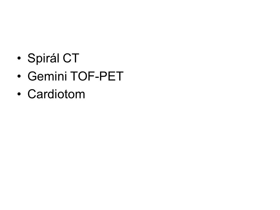 •Spirál CT •Gemini TOF-PET •Cardiotom