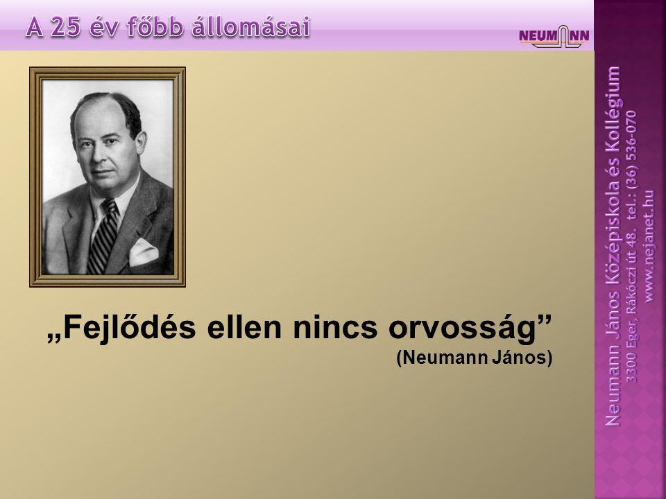 """""""Fejlődés ellen nincs orvosság (Neumann János)"""