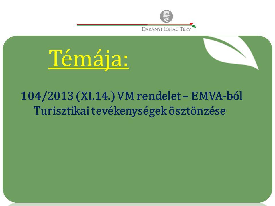 Témája: 104/2013 (XI.14.) VM rendelet – EMVA-ból Turisztikai tevékenységek ösztönzése