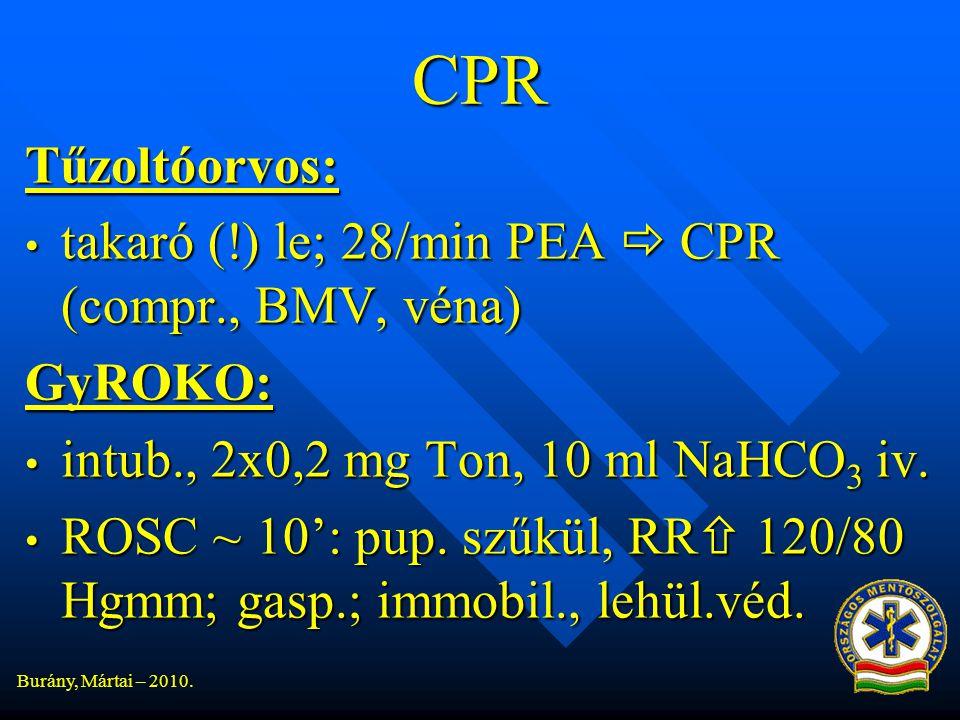 CPR Tűzoltóorvos: • takaró (!) le; 28/min PEA  CPR (compr., BMV, véna) GyROKO: • intub., 2x0,2 mg Ton, 10 ml NaHCO 3 iv.