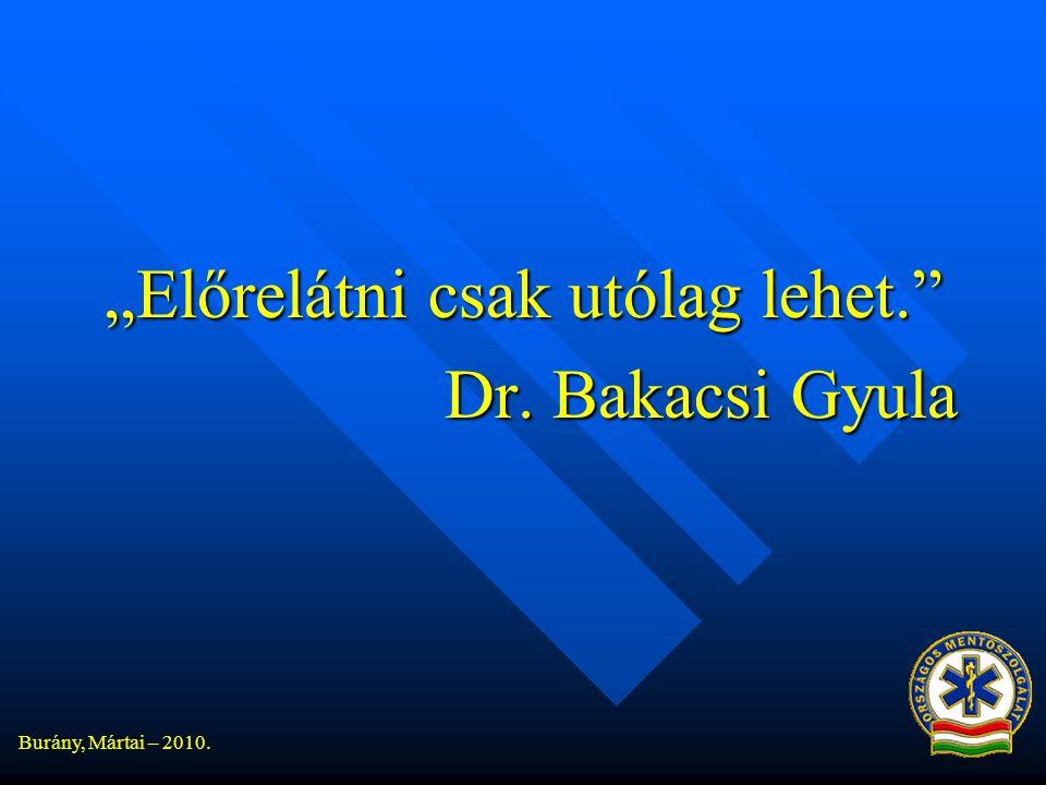 """Burány, Mártai – 2010. """"Előrelátni csak utólag lehet. Dr. Bakacsi Gyula"""