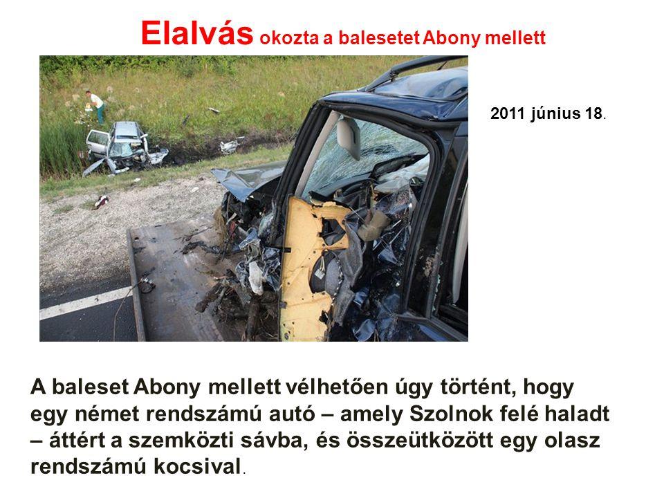 A baleset Abony mellett vélhetően úgy történt, hogy egy német rendszámú autó – amely Szolnok felé haladt – áttért a szemközti sávba, és összeütközött