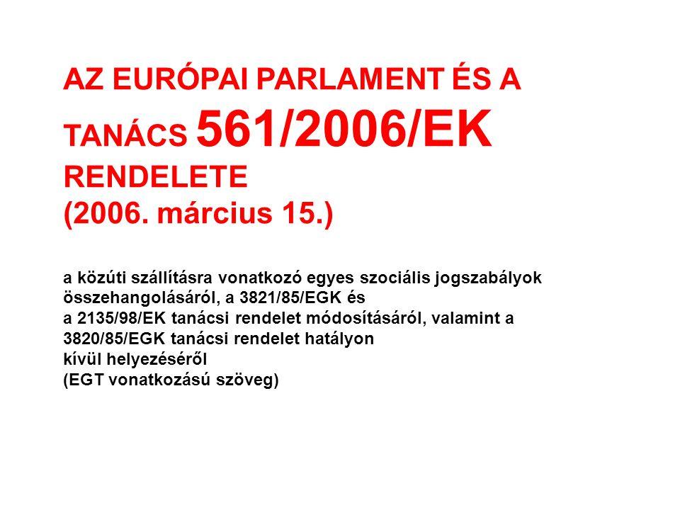 AZ EURÓPAI PARLAMENT ÉS A TANÁCS 561/2006/EK RENDELETE (2006. március 15.) a közúti szállításra vonatkozó egyes szociális jogszabályok összehangolásár