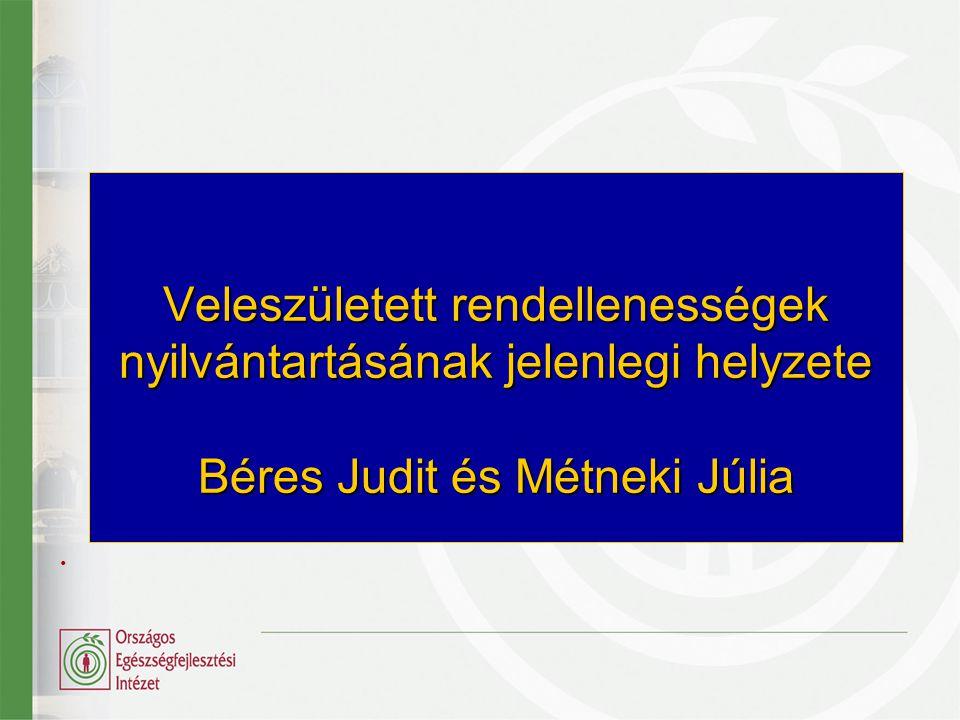 . Veleszületett rendellenességek nyilvántartásának jelenlegi helyzete Béres Judit és Métneki Júlia
