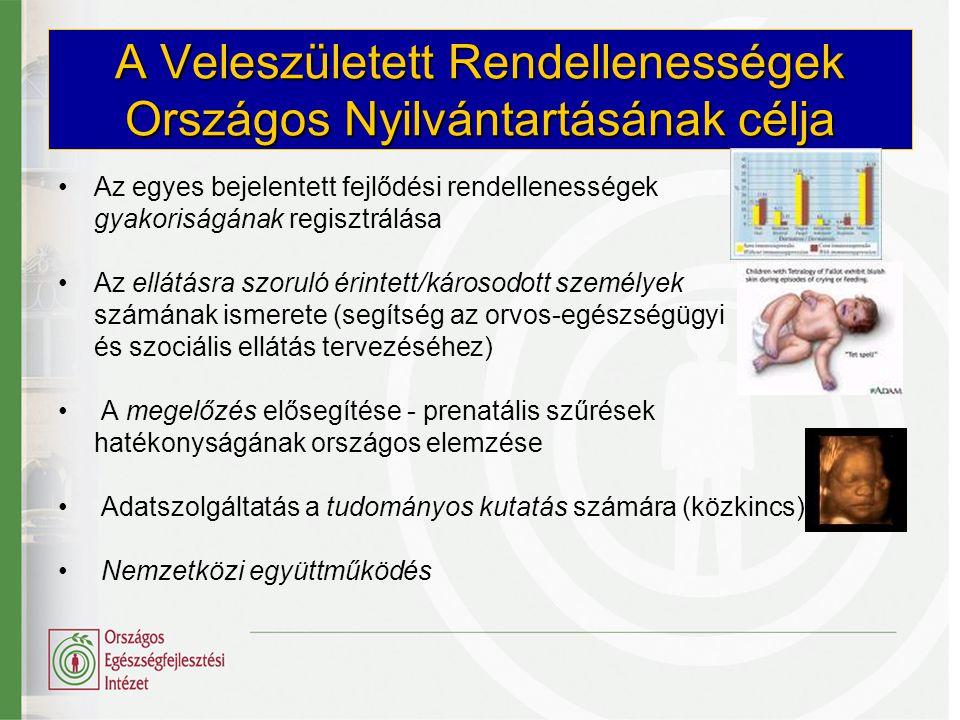 A Veleszületett Rendellenességek Országos Nyilvántartásának célja •Az egyes bejelentett fejlődési rendellenességek gyakoriságának regisztrálása •Az el