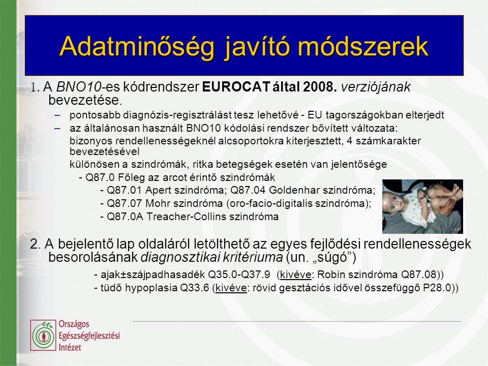 Adatminőség javító módszerek 1. A BNO10-es kódrendszer EUROCAT által 2008. verziójának bevezetése. –pontosabb diagnózis-regisztrálást tesz lehetővé -