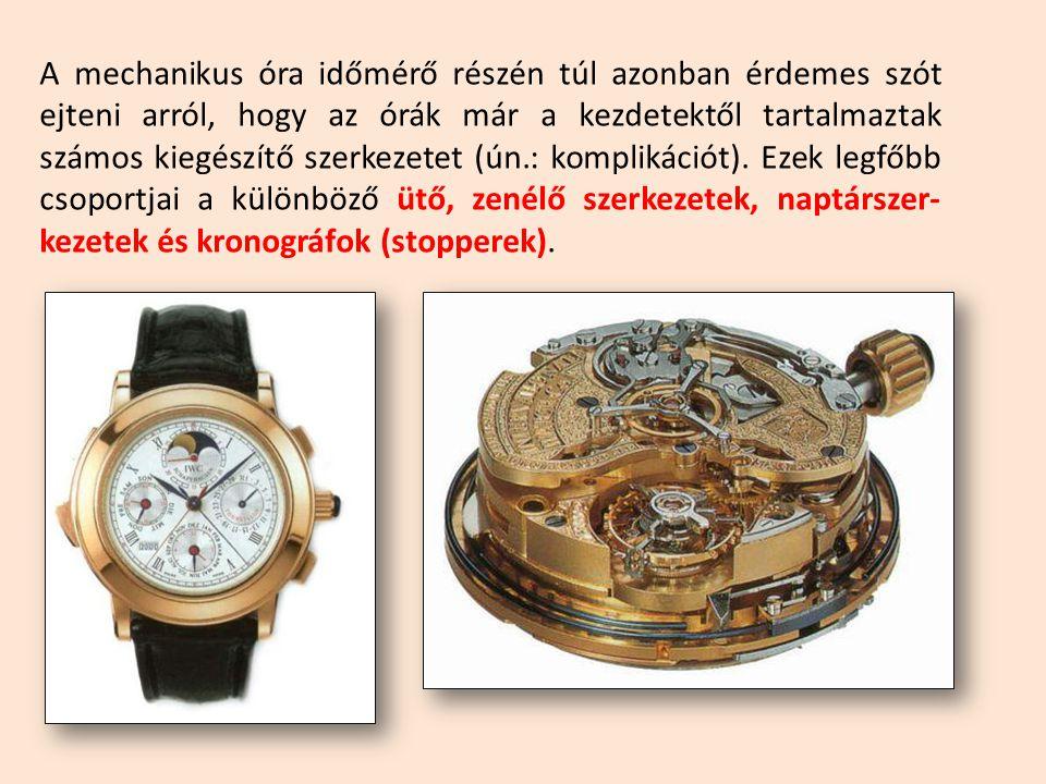 A mechanikus óra időmérő részén túl azonban érdemes szót ejteni arról, hogy az órák már a kezdetektől tartalmaztak számos kiegészítő szerkezetet (ún.: