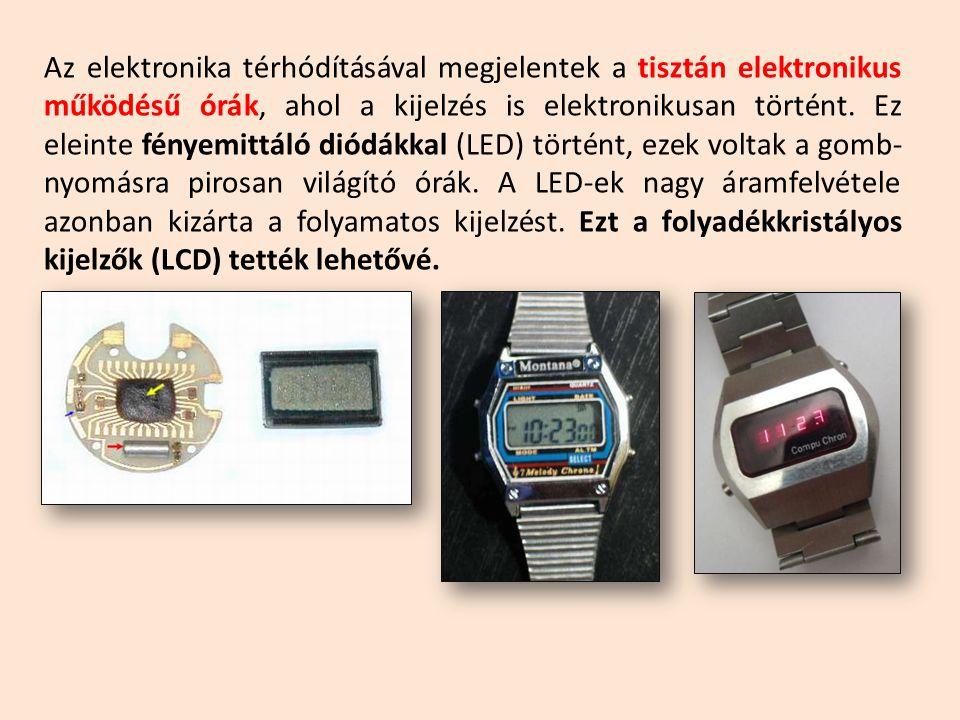 Az elektronika térhódításával megjelentek a tisztán elektronikus működésű órák, ahol a kijelzés is elektronikusan történt. Ez eleinte fényemittáló dió