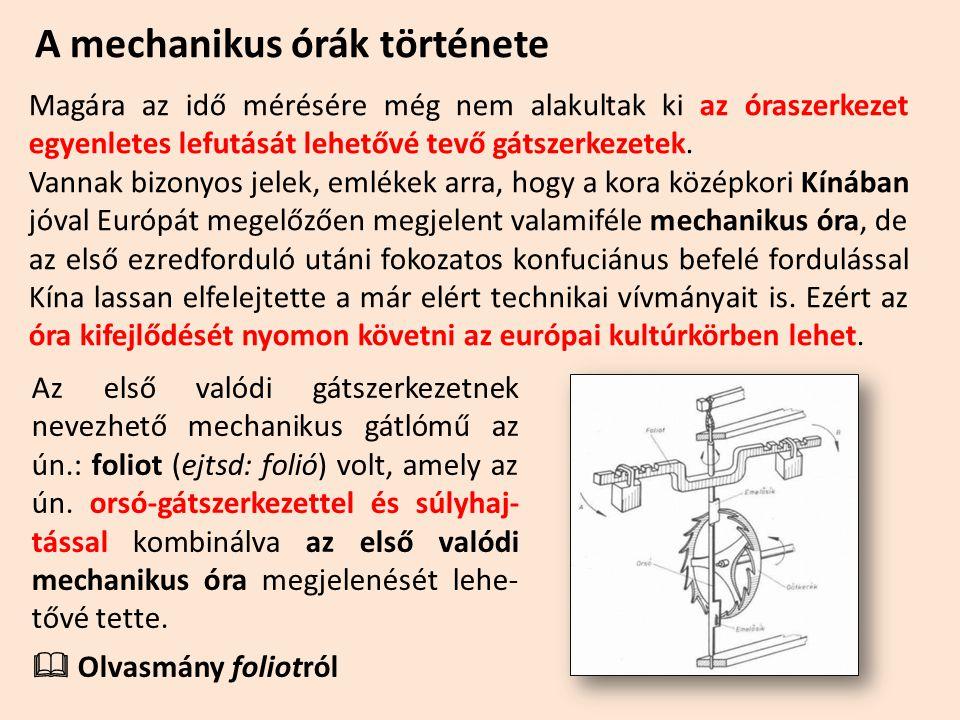 A mechanikus órák története Magára az idő mérésére még nem alakultak ki az óraszerkezet egyenletes lefutását lehetővé tevő gátszerkezetek. Vannak bizo