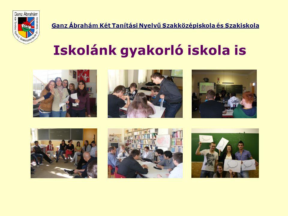 Ganz Ábrahám Két Tanítási Nyelvű Szakközépiskola és Szakiskola Iskolánk gyakorló iskola is