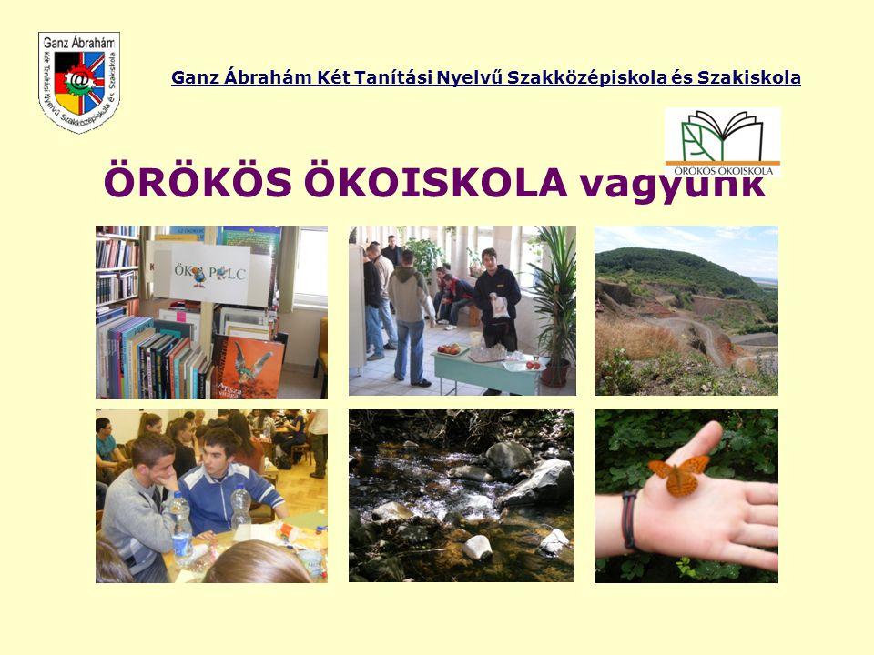 Ganz Ábrahám Két Tanítási Nyelvű Szakközépiskola és Szakiskola ÖRÖKÖS ÖKOISKOLA vagyunk