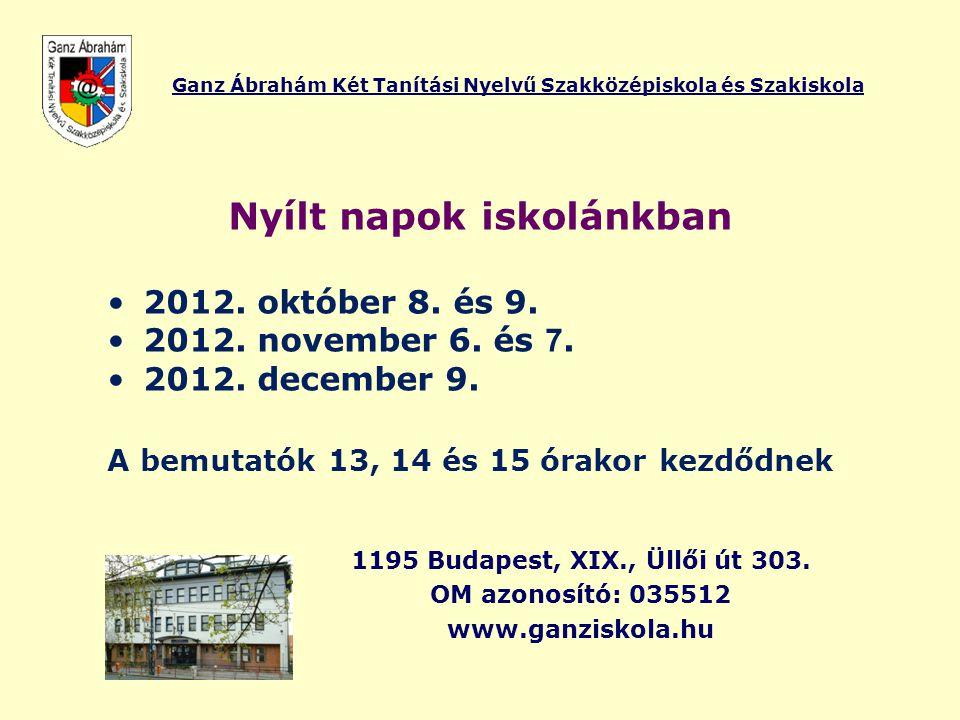 Ganz Ábrahám Két Tanítási Nyelvű Szakközépiskola és Szakiskola Nyílt napok iskolánkban •2012. október 8. és 9. •2012. november 6. és 7. •2012. decembe