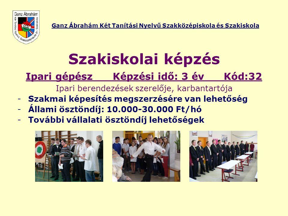 Ganz Ábrahám Két Tanítási Nyelvű Szakközépiskola és Szakiskola Szakiskolai képzés Ipari gépész Képzési idő: 3 év Kód:32 Ipari berendezések szerelője,